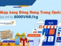 Nhập hàng Đông Hưng Trung Quốc chỉ từ 8000VNĐ/kg với Thương Đô