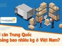 Quy đổi 1 cân Trung Quốc bằng bao nhiêu kg ở Việt Nam?