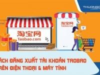 Hướng dẫn cách đăng xuất tài khoản Taobao trên điện thoại & máy tính