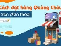 Cách đặt hàng Quảng Châu trên điện thoại qua app