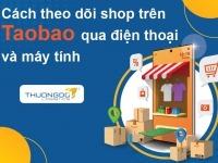 Cách theo dõi shop trên Taobao cực nhanh qua điện thoại và máy tính