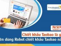 Chiết khấu Taobao là gì? Robot chiết khấu Taobao nào nên dùng?