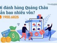Đi đánh hàng Quảng Châu cần bao nhiêu vốn