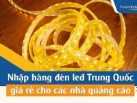 Đèn led Trung Quốc - Nơi nhập hàng giá rẻ cho các nhà quảng cáo