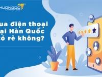 Mua điện thoại Hàn Quốc có rẻ không? Địa chỉ nhập điện thoại Hàn Quốc giá rẻ