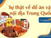 """Đồ ăn vặt Trung Quốc nội địa và """"Sự Thật"""" về đồ ăn vặt TQ"""