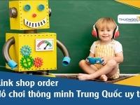Link shop order đồ chơi thông minh Trung Quốc uy tín [Update 07/21]