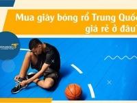 Mua giày bóng rổ Trung Quốc giá rẻ ở đâu? Giày bóng rổ từ 200k