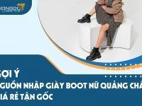 Nguồn nhập giày boot nữ Quảng Châu giá rẻ tận gốc [Update 08/21]