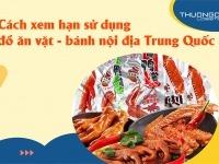 Cách xem hạn sử dụng đồ ăn vặt - bánh nội địa Trung Quốc