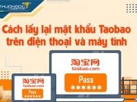 Hướng dẫn cách lấy lại mật khẩu Taobao trên điện thoại & máy tính