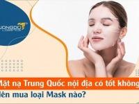 Mặt nạ Trung Quốc nội địa có tốt không? Nên mua loại Mask nào?
