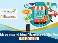 Dịch vụ đặt mua hộ hàng Aliexpress về Việt Nam - Phí mua hộ [Từ 1%]