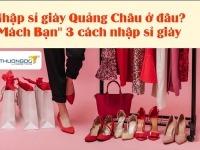 Nhập sỉ giày Quảng Châu ở đâu?