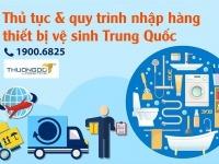 Thủ tục & quy trình nhập hàng thiết bị vệ sinh Trung Quốc