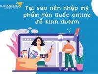 Tại sao nên nhập mỹ phẩm Hàn Quốc online để kinh doanh?