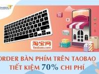 Order bàn phím trên Taobao tiết kiệm 70% so với mua ở Việt Nam