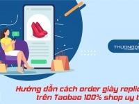 Hướng dẫn tìm kiếm và mua order giày replica trên Taobao an toàn