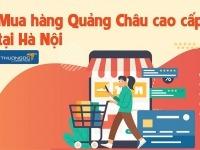 Mua hàng Quảng Châu cao cấp tại Hà Nội - Nguồn hàng uy tín nhất