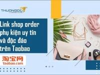 Link shop order phụ kiện Taobao