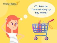 Có nên order taobao không cọc hay không?