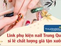 Link phụ kiện nail Trung Quốc sỉ lẻ chất lượng giá tận xưởng