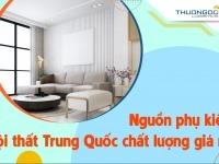 Nguồn phụ kiện nội thất Trung Quốc chất lượng với giá cực rẻ