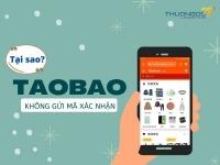 """Xử lý """"NHANH"""" lỗi Taobao không gửi mã xác nhận về điện thoại"""