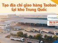 Hướng dẫn tạo địa chỉ giao hàng trên Taobao tại kho Trung Quốc