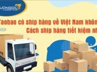 Taobao có ship về Việt Nam không? Cách ship hàng tiết kiệm nhất