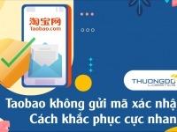 Taobao không gửi mã xác nhận - Cách khắc phục cực nhanh