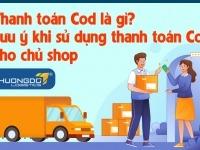 Thanh toán Cod là gì? Lưu ý khi sử dụng thanh toán Cod cho chủ shop