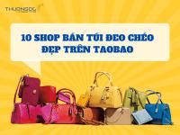 Top 10 shop bán túi đeo chéo taobao được giới trẻ yêu thích