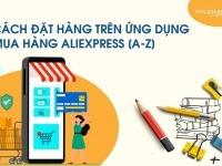 Hướng dẫn cách đặt hàng trên ứng dụng mua hàng Aliexpress