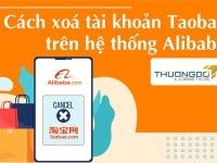 Hướng dẫn cách xóa tài khoản Taobao trên hệ thống Alibaba